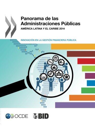Panorama de las Administraciones Públicas : América Latina y el Caribe 2014: Innovación en la gestión financiera pública: Edition 2014: Volume 2014