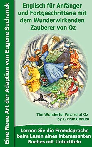 Englische Deutsche Bücher Und (Englisch  für Anfänger und Fortgeschrittene mit dem Wunderwirkenden Zauberer von Oz: Das Buch mit Untertiteln - Zweisprachiges Buch Englisch Deutsch - ...  (Englisch mit interessanten Büchern 2))