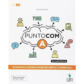 Punto Com. Tecniche Di Comunicazione Dei Servizi Commerciali. Per Le Scuole Superiori. Con Contenuto Digitale Per Download E Accesso On Line
