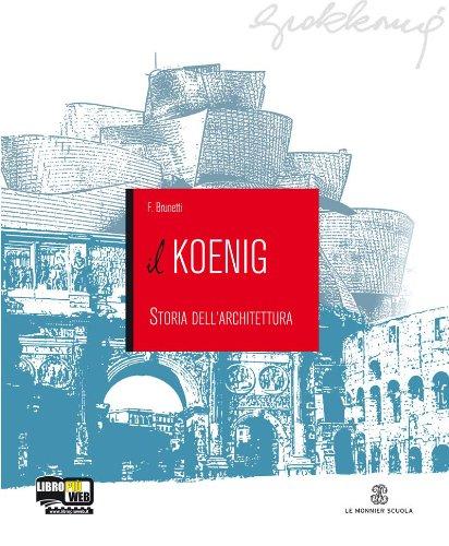 Il Koenig. Storia dell'architettura. Con espansione online. Per gli Ist. tecnici per geometri