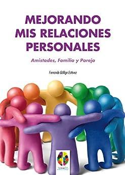 Mejorando mis Relaciones Personales. Amistades, Familia y Pareja (Gestión Emocional nº 5) de [Estévez, Fernando Gálligo]