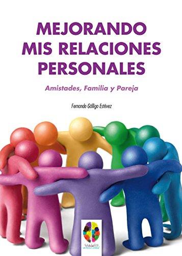 Mejorando mis Relaciones Personales. Amistades, Familia y Pareja (Gestión Emocional nº 5)