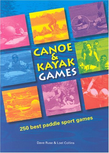 Canoe and Kayak Games: 250 Best Paddle Sport Games by Dave Ruse (1-Oct-2005) Paperback