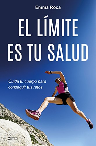 El límite es tu salud: Cuida tu cuerpo para conseguir tus retos (Autoayuda y superación) por Emma Roca