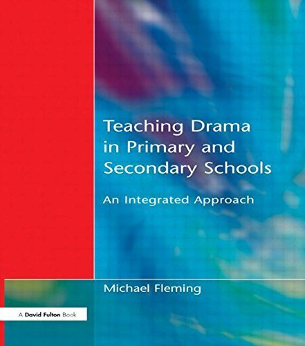 Teaching Drama in Primary and Secondary Schools: An Integrated Approach 1st edition by Fleming, Michael (2001) Paperback