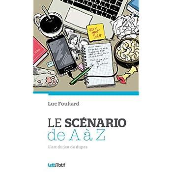 Le scénario de A à Z (ou comment écrire un scénario)