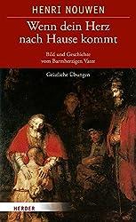 Wenn dein Herz nach Hause kommt: Bild und Geschichte vom Barmherzigen Vater. Geistliche Übungen