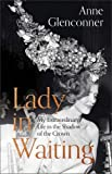 Lady in Waiting: My Extraordinary Life in the Shadow of the Crown only £13.28 on Amazon