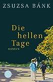 Die hellen Tage: Roman (Hochkaräter) - Zsuzsa Bánk