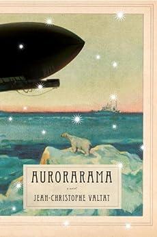 Aurorarama: A Novel (The Mysteries of New Venice) by [Valtat, Jean-Christophe]