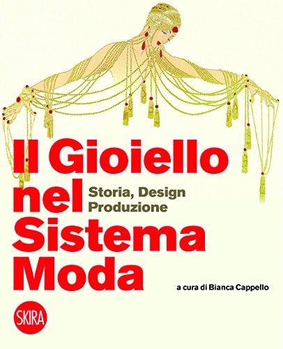 Il gioiello nel sistema moda. Storia, design, produzione. Ediz. a colori