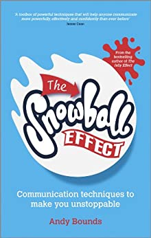 The Snowball Effect: Communication Techniques to Make You Unstoppable by [Bounds, Andy]