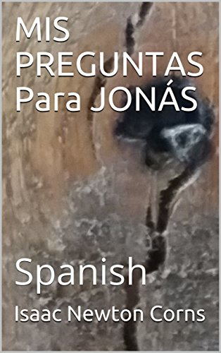 MIS PREGUNTAS Para JONÁS: Spanish por Isaac Newton Corns