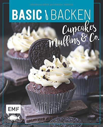 Basic Backen - Cupcakes, Muffins und Co.: Grundlagen & Rezepte für süße Kleinigkeiten Muffin Cupcake Rezepte