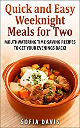Quick and Easy Weeknight Meals for Two: Mouthwatering timesaving recipes to get your evenings back! (English Edition)