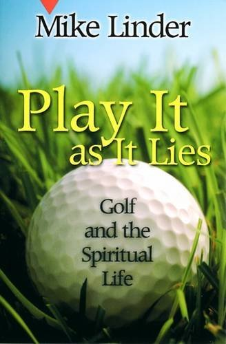 Play It as It Lies: Golf and the Spiritual Life by Mike Linder (1999-03-01)