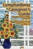 Lymphedema Caregiver's Guide: arranging and providing home care