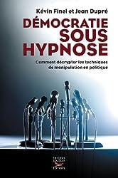 Démocratie sous hypnose : Comment décrypter les techniques de manipulation en politique