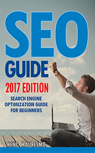SEO Guide [2017 Edition] : Search Engine Optimization Guide For Beginners  (English Edition) (Kent Mauresmo)
