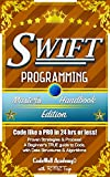 Swift: Programming, Master's Handbook: A TRUE Beginner's Guide! Problem Solving, Code, Data Science, Data Structures & Algorithms (Code like a PRO in 24 ... mining, software, software engineering,)