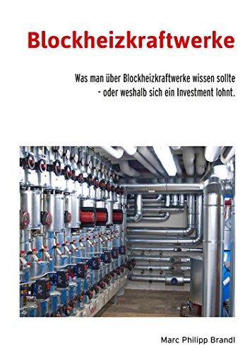 Blockheizkraftwerke: Was man über Blockheizkraftwerke wissen sollte - oder weshalb sich ein Investment lohnt.