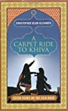A Carpet Ride to Khiva: Seven Years on the Silk Road: Written by Christopher Aslan Alexander, 2010 Edition, Publisher: Icon Books Ltd [Hardcover]