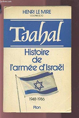 Tsahal : histoire de l'armée d'Israël, 1948-1986 par Le Mire H