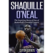 Shaquille ONeal: The Inspiring Story of One of Basketballs Greatest Centers (Basketball