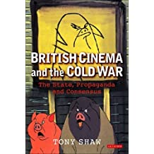 British Cinema and the Cold War: The State, Propaganda and Consensus (Cinema and Society) by Shaw, Tony (2006) Paperback
