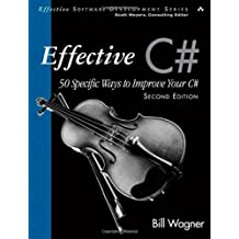 Effective C# (Covers C# 4.0): 50 Specific Ways to Improve Your C# (2nd Edition) (Effective Software Development Series) by Wagner, Bill (2010) Paperback