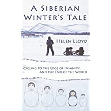 A Siberian Winter's Tale: Cycling to the Edge of Insanity and the End of the World (English Edition)