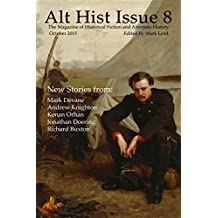 Alt Hist Issue 8: The magazine of Historical Fiction and Alternate History