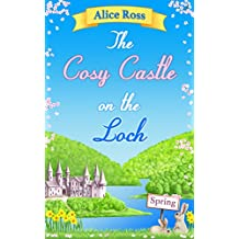 The Cosy Castle on the Loch: Spring (Book 1): A funny, sweet romcom set in the beautiful Highlands