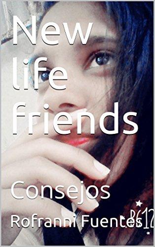 New life friends: Consejos (Spanish Edition)