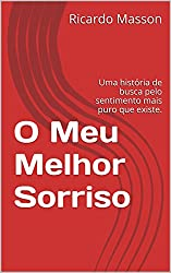 O Meu Melhor Sorriso: Uma história de busca pelo sentimento mais puro que existe. (Portuguese Edition)