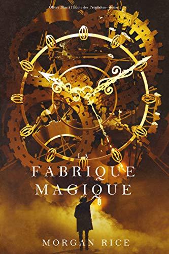 Couverture du livre La Fabrique Magique (Oliver Blue à l'École des Prophètes– Tome 1)