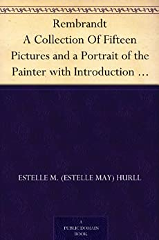Rembrandt A Collection Of Fifteen Pictures and a Portrait of the Painter with Introduction and Interpretation (English Edition) van [Hurll, Estelle M. (Estelle May)]