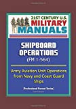 21st Century U.S. Military Manuals: Shipboard Operations (FM 1-564) - Army Aviation Unit Operations from Navy and Coast Guard Ships (Professional Format Series)