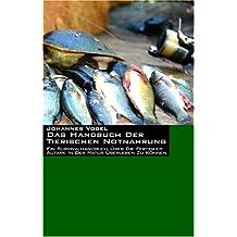 Das Handbuch der tierischen Notnahrung. Ein Survivalhandbuch über die Fertigkeit autark in der Natur überleben zu können