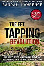 The EFT Tapping Revolution: Cure anxiety, stress, addictions, pain, and attract love and wealth with the ultimate tapping solution