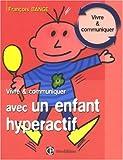 Vivre et communiquer avec un enfant hyperactif