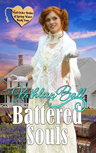 Battered Souls (Mail Order Brides of Spring Water Book 4) (English Edition) por Kathleen Ball