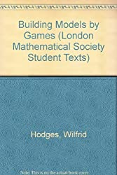 Building Models by Games (London Mathematical Society Student Texts) by Wilfrid Hodges (1985-05-02)