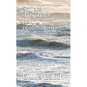 Scripts d'hypnose pour professionnels: 1er degré protocole I.A.S.R