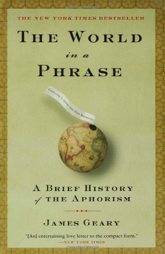 The World in a Phrase: A History of Aphorisms by James Geary (2006-10-17)