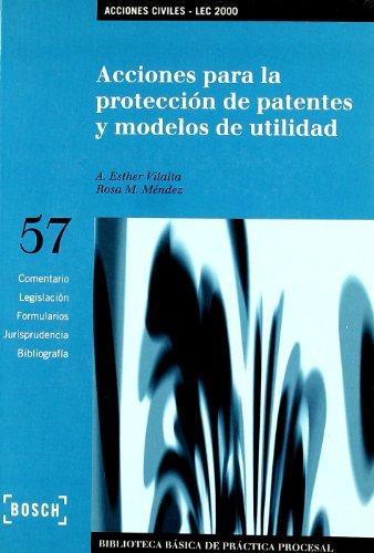 Acciones para la protección de patentes y modelos de utilidad - Lec 2000: Biblioteca Básica de Práctica Procesal nº 57 por A.E. Vilalta Nicuesa
