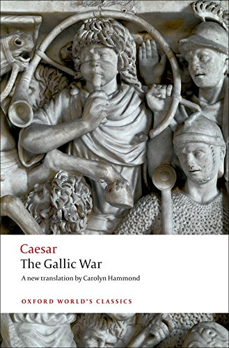 Oxford World's Classics: The Gallic War: Seven Commentaries on the Gallic War with an Eighth Commentary by Aulus Hirtius (World Classics)
