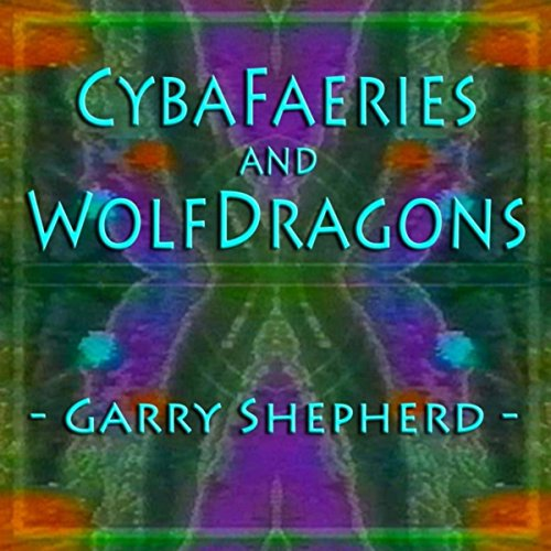 Cybafaeries and Wolfdragons