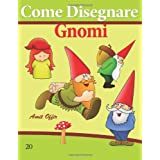 Come Disegnare: Gnomi: Disegno per Bambini: Imparare a Disegnare (Come Disegnare Fumetti)