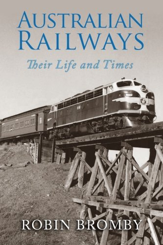Australian Railways: Their Life and Times